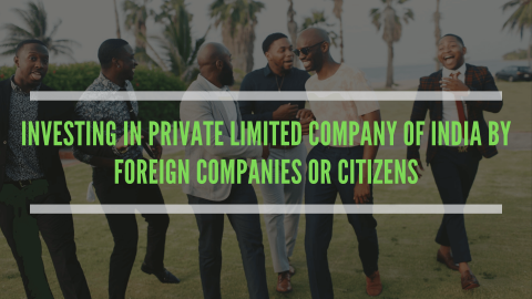Investing in private limited company of India by foreign companies or citizens
