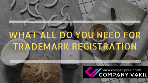 WHAT ALL DO YOU NEED FOR TRADEMARK REGISTRATION