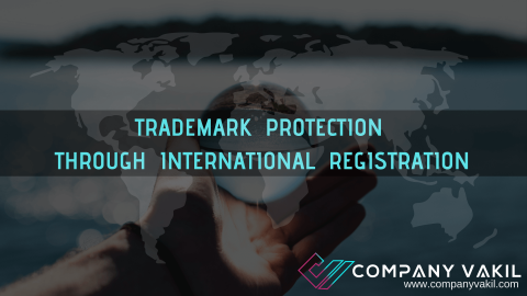 TRADEMARK PROTECTION THROUGH INTERNATIONAL REGISTRATION