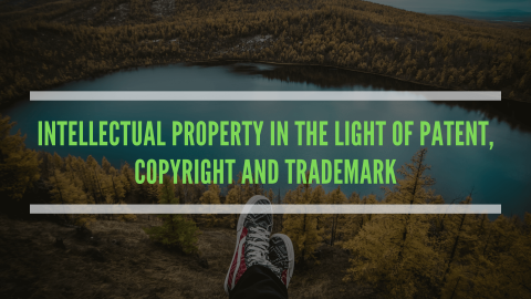 INTELLECTUAL PROPERTY IN THE LIGHT OF PATENT, COPYRIGHT AND TRADEMARK
