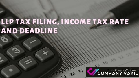 LLP TAX FILING, INCOME TAX RATE AND DEADLINE