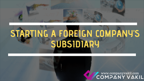 STARTING A FOREIGN COMPANY'S SUBSIDIARY