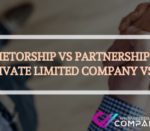 PROPRIETORSHIP VS PARTNERSHIP VS LLP VS PRIVATE LIMITED COMPANY VS OPC
