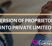 CONVERSION OF PROPRIETORSHIP INTO PRIVATE LIMITED