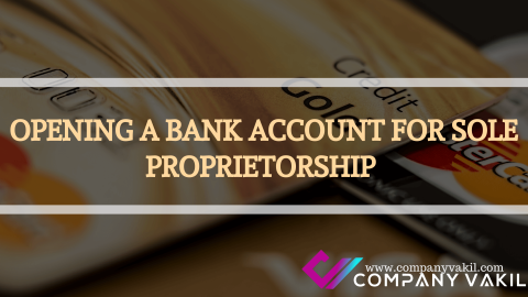 OPENING A BANK ACCOUNT FOR SOLE PROPRIETORSHIP