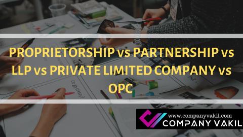 PROPRIETORSHIP VS PARTNERSHIP VS LLP VS PRIVATE LIMITED COMPANY VS OPC